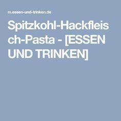 Spitzkohl-Hackfleisch-Pasta - [ESSEN UND TRINKEN]