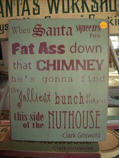 Typographic Christmas Vacation Clark Griswold Sign Wooden painted chic shabby, Santa Fat Ass by ShabtownSigns on Etsy https://www.etsy.com/listing/117482627/typographic-christmas-vacation-clark