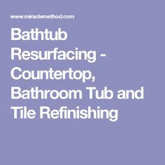 Bathtub Resurfacing - Countertop, Bathroom Tub and Tile Refinishing