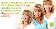 Severe menopause symptoms like intense mood swings could range from slight agitation to depression and anxiety.