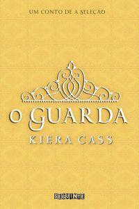 O GUARDA, conto da série A SELEÇÃO da KIERA CLASS, publicado pela @editoraseguinte