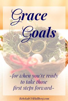 Grace Goals for when you're ready to slowly begin moving ahead, regardless of what is going on in your marriage.