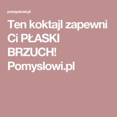Ten koktajl zapewni Ci PŁASKI BRZUCH! Pomyslowi.pl