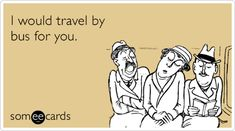 I would travel by bus for you. - Tay, it's you and Stephen!