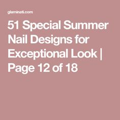 51 Special Summer Nail Designs for Exceptional Look | Page 12 of 18