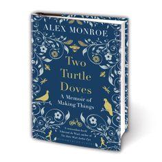 Two Turtle Doves, A Memoir of Making Things   Alex Monroe
