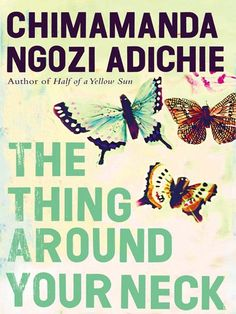 The Thing Around Your Neck- Chimamanda Adichie