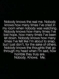 I try to hide it from everyone. I'm not worth the worry. The pity. The sad eyes.