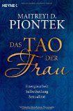 Das Tao der Frau: Energiearbeit, Selbstheilung, Sexualität  Autor: Maitreyi D. Piontek    http://portal.deutsche-heilerschule.de/esoterikshop/