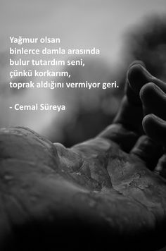 Yağmur olsan binlerce damla arasında bular tutardım seni. Çünkü korkarım, toprak aldığını vermiyor geri... Cemal Süreya. Poem Quotes, Lyric Quotes, Poems, Life Quotes, Mind Power, More Than Words, Meaningful Words, True Words, Cool Words