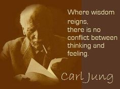 Where wisdom reigns, there is no conflict between thinking and feeling. ~ Carl Gustav Jung , Swiss psychiatrist and psychoanalyst who founded analytical psychology Great Quotes, Quotes To Live By, Me Quotes, Inspirational Quotes, Author Quotes, Jungian Psychology, Psychology Quotes, Viktor Frankl, C G Jung
