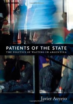 Patients of the State: The Politics of Waiting in Argentina by Javier Auyero http://www.amazon.com/dp/0822352338/ref=cm_sw_r_pi_dp_hHfnub12M5FXA
