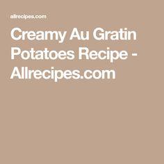 Creamy Au Gratin Potatoes Recipe - Allrecipes.com