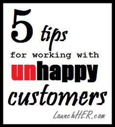 small business tips for working with unhappy customers. They can't be avoided, can they?     small businesses, online business, e-commerce, online markets