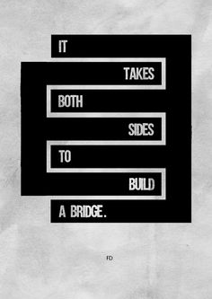 """fariedesign: """" It takes both sides to build a bridge. Fariedesign 