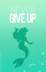 never give up...i'm trusting you ariel