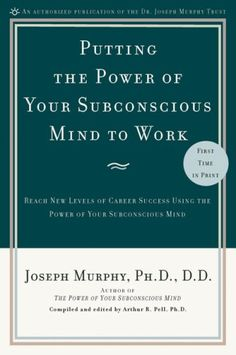 Putting the Power of Your Subconscious Mind to Work: Reach New Levels of Career Success Using the Power of Your Subconscious Mind, a book by Joseph Murphy Good Books, Books To Read, My Books, Book Lists, Reading Lists, Joseph Murphy, Spirituality Books, Mind Power, Career Success