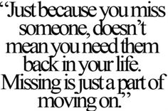 Just because you miss someone, doesn't mean you need them back in your life.