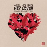 Stream - Aisling Iris 'Hey Lover' includes Crackazat Remix - Available soon on Makin' Moves Recs by makinmovesuk from desktop or your mobile device
