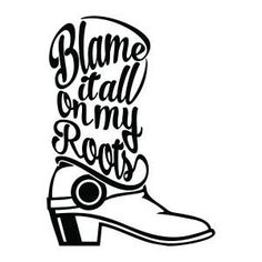 Garth Brooks Music Lyrics Quotes - Blame it All on my Roots - Cuttable Design…
