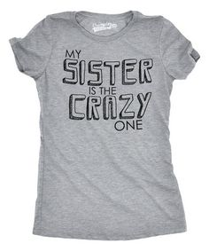 Look at this #zulilyfind! Heather Gray 'My Sister Is The Crazy One' Fitted    Tee #zulilyfinds