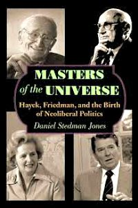 Masters of the Universetraces the ascendancy of neoliberalism from the academy of interwar Europe to supremacy under Reagan and Thatcher and in the decades since. Read more: http://blogs.lse.ac.uk/lsereviewofbooks/2012/11/02/book-review-masters-of-the-universe-hayek-friedman-and-the-birth-of-neo-liberal-politics/
