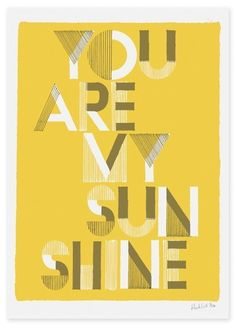 You Are My Sunshine print. Brighten up your life with this new print. Features 2 colour print on uncoated Australian ivory board. Typography Letters, Typography Design, Lettering, You Make Me Happy, Make Me Smile, Poster Design, Graphic Design, Type Design, All Nature