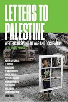 Letters to Palestine: Writers Respond to War and Occupation - In the wake of Israel's recent bombing of Gaza, polls revealed a startling fact: for the first time, a majority of Americans under thirty found Israel's actions unjustified. Jon Stewart aired a blistering attack on Israeli violence, and a video of a UN spokesperson weeping as he was interviewed in Gaza went viral, appearing on Vanity Fair and Buzzfeed, among other sites. This book traces this swelling recognition of Palestinian