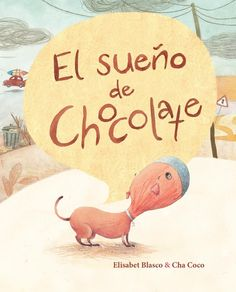 Author: Elisabet Blasco Illustrator: Cha Coco ISBN: 9788416147458 Pages: 24 Paper: FSC Cover: Hard cover Dimensions: 21 x 26 cm Language: Spanish Our pets form a very special part of our lives. Preschool Education, Preschool Activities, Learning For Life, Guided Reading Levels, Chocolate Dreams, Dog Books, Spanish Lessons, Reading Activities, Illustrations And Posters
