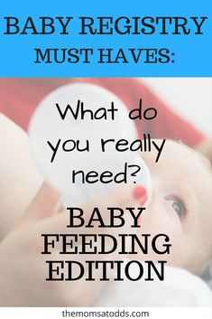 What do you really need to feed your baby? The best list of baby registry must haves so you have all the baby feeding essentials.