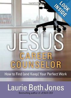 JESUS, Career Counselor: How to Find (and Keep) Your Perfect Work: Laurie Beth Jones: 9781439149065: Amazon.com: Books