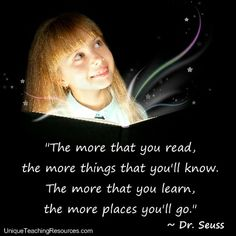 """The more that you read, the more things you will know. The more that you learn, the more places you'll go.""  ~ Dr. Seuss (Download a FREE one page poster for this quote on:  http://www.uniqueteachingresources.com/Quotes-About-Reading.html)"