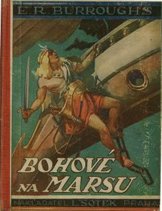 "Edgar Rice Burroughs - ""Bohové na Marsu "" Published by L. Sotek, Praha, 1928. Cover by V. Cutta based on Frank Schoonover's 1918 cover."