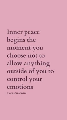 150 Top Self Love Quotes To Always Remember (Part - The Ultimate Inspirational Life Quotes inner peace begins the moment you choose not to allow anything outside of you to control your emotions. Wisdom Quotes, True Quotes, Motivational Quotes, Qoutes, Healthy Inspirational Quotes, Quotes Quotes, Mood Quotes, Positive Quotes, Quotes About Being Positive