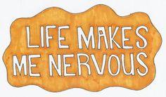 Life Makes Me Nervous