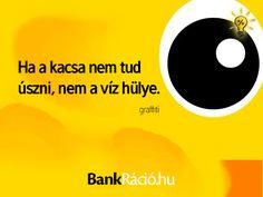 Ha a kacsa nem tud úszni, nem a víz a hülye. - graffiti, www. Graffiti, Life Quotes, Jokes, Smile, Humor, Poster, Quotes About Life, Quote Life, Husky Jokes