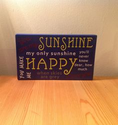 "Chunky freestanding wooden plaque/sign ""You are my sunshine, my only sunshine. You make me happy, when skies are grey...."" lyrics"