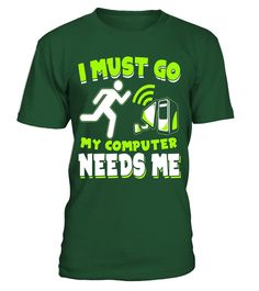 """# I Must Go My Computer Needs Me - Gamer Shirt - Gaming Shirts .  Special Offer, not available in shops      Comes in a variety of styles and colours      Buy yours now before it is too late!      Secured payment via Visa / Mastercard / Amex / PayPal      How to place an order            Choose the model from the drop-down menu      Click on """"Buy it now""""      Choose the size and the quantity      Add your delivery address and bank details      And that's it!      Tags: Unique, great looking…"""