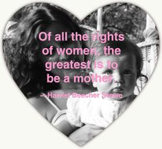 """""""Of all the rights of women, the greatest is to be a mother. Woman Quotes, Life Quotes, Harriet Beecher Stowe, Gods Timing, Simple Quotes, Bettering Myself, Mother Quotes, Sweet Words, Pro Life"""