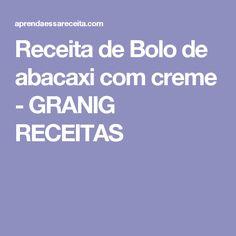 Receita de Bolo de abacaxi com creme - GRANIG RECEITAS
