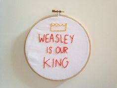 Harry Potter: Weasley is Our King Hand Embroidery in 6 Inch Hoop