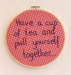 Have a cup of tea and pull yourself together
