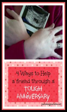 4 ways to help a friend get through a tough anniversary, e.g. miscarriage, loss of a child, death in the family, etc.