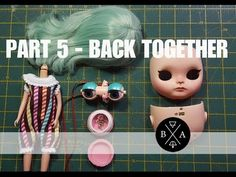 Part 5 Back Together // Customising Blythe - YouTube