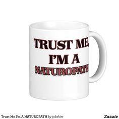 Trust Me I'm A NATUROPATH Classic White Coffee Mug