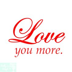 Love You More Removable Wall Sticker Love You More Quotes, Love You Meme, I Love You Images, Missing You Love, Soulmate Love Quotes, Love Husband Quotes, Cute Couple Quotes, Love Yourself Quotes, Mom Quotes