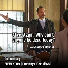 Elementary - Alive. Again. Why can't anyone be dead today? Sherlock Holmes