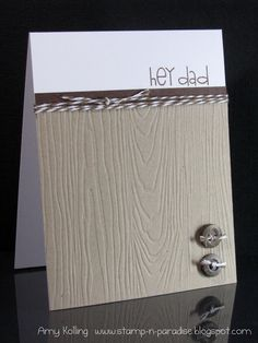 Woodgrain cardstock makes this a perfect handmade Father's Day card for the handy guy in your life.  Also has cute wood buttons!