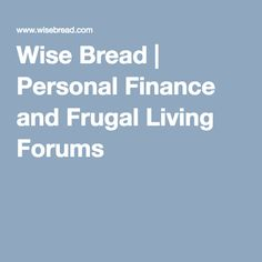 Wise Bread | Personal Finance and Frugal Living Forums