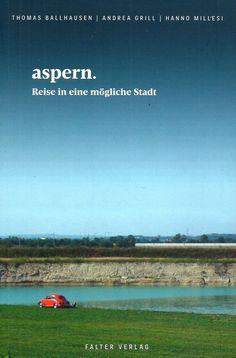 ASPERN Reise in eine mögliche Stadt